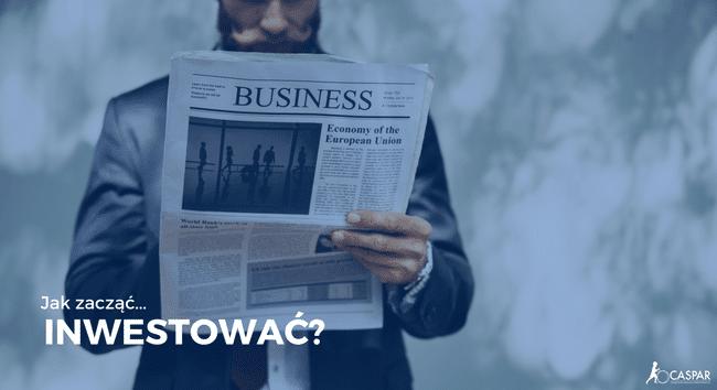Jak zacząć inwestować? | CASPAR